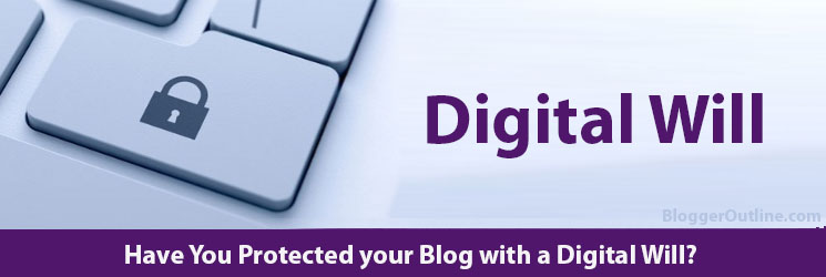 Have You Protected your Blog with a Digital Will?